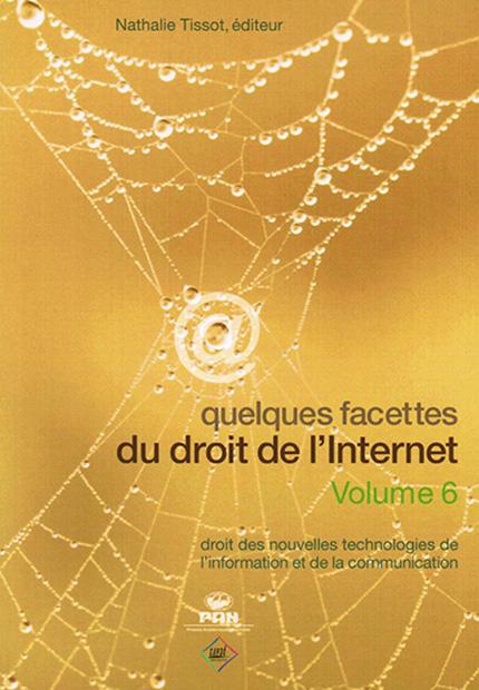 Quelques facettes du droit de l'Internet - Volume 6