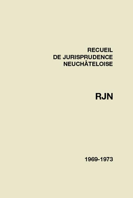 Recueil de jurisprudence neuchâteloise 1969-1973