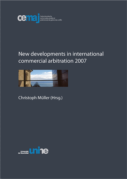 New developments in international commercial arbitration 2007